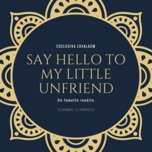 say hello to my little unfriend